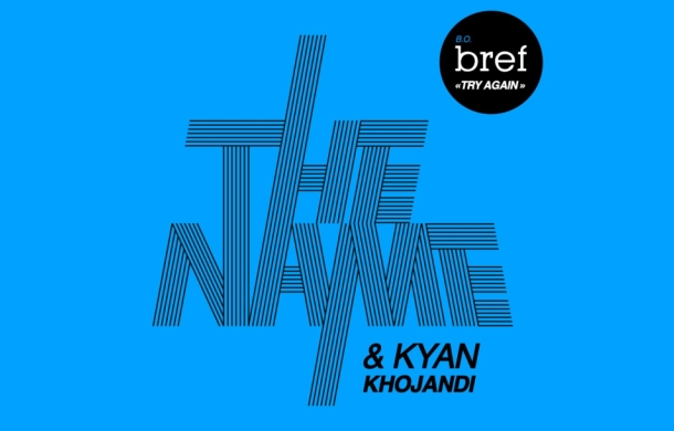 The name try again plaisir du plaisir b.O. bref Kyan Try Again de The Name et Kyan Khojandi, B.O. de Bref